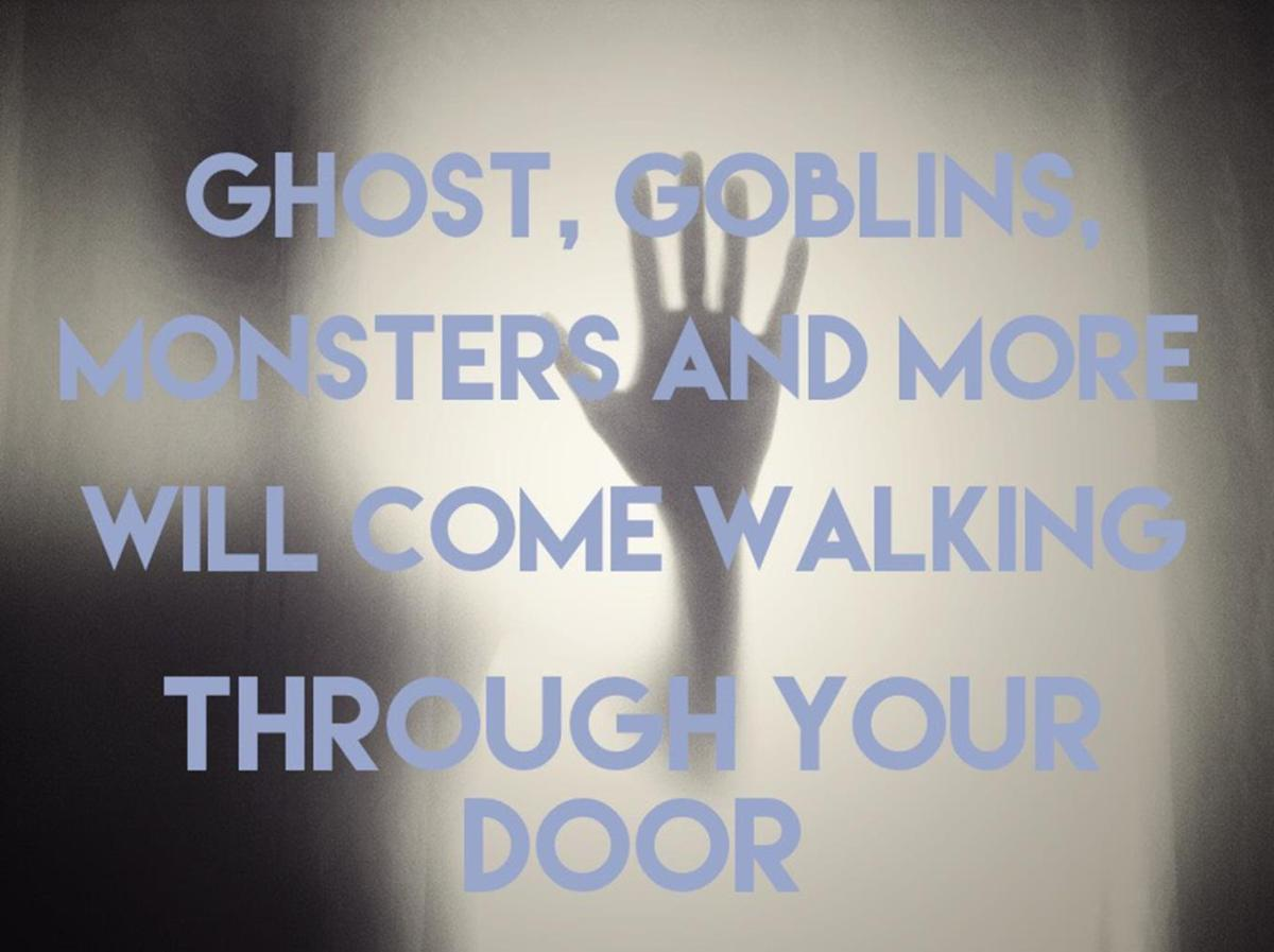 Ghost, Goblins, Monsters and more will come walking through your door