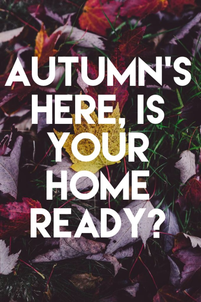 autumn is here, is your home ready?